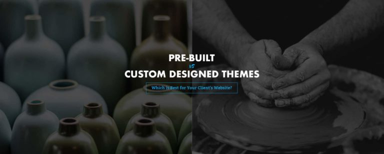 Pre-built Vs. Custom Designed Themes: Which is Best for Your Client's Website?