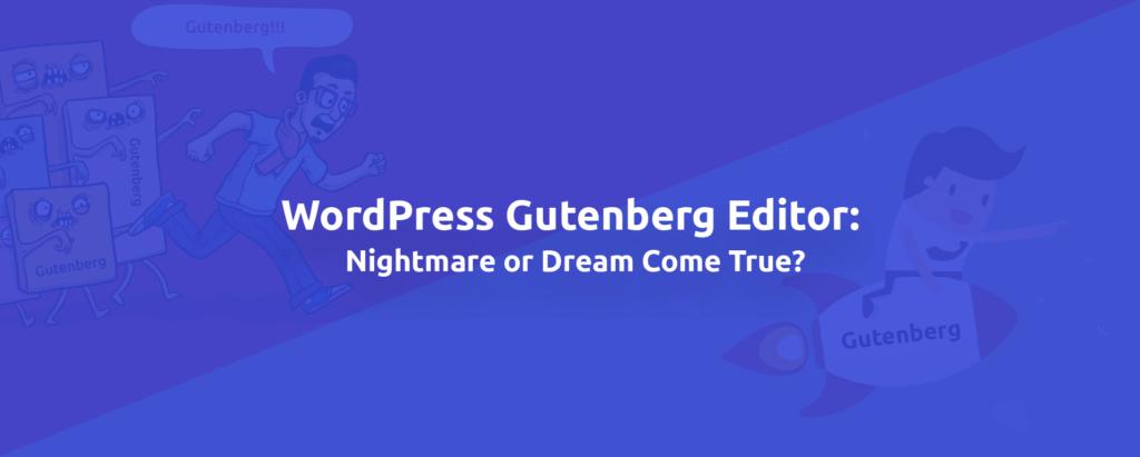 WordPress Gutenberg Editor: Nightmare or Dream Come True?