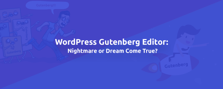 WordPress Gutenberg Editor: Nightmare or Dream Come True?